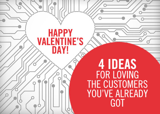 Happy Valentines Day Four ideas for loving the customers youve already got