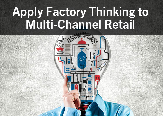 Apply Factory Thinking to Multi-Channel Retail