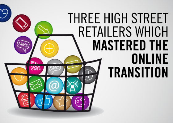 Three High Street Retailers Which Mastered the Online Transition